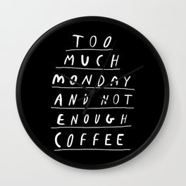 Too Much Monday and Not Enough Coffee black and white typography home kitchen wall decor Wall Clock