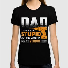 Mens Dad Can't Fix Stupid But Can Fix What Stupid Does T-shirt T-shirt