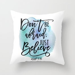 Bible verse on blue watercolor background Mark 5:36 Don't be afraid; Just believe Throw Pillow
