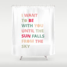 Until the Sun Falls from the Sky Shower Curtain