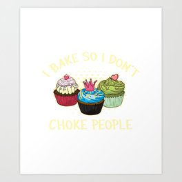 Funny Introvert I Bake So I Dont Choke People Introvert Baker Art Print