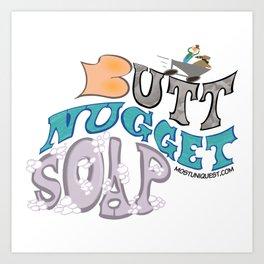 Butt Nugget Soap! Art Print
