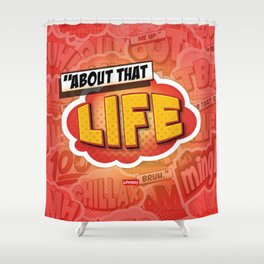 About that life Shower Curtain