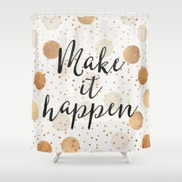 Make It Happen - Gold Dots Shower Curtain