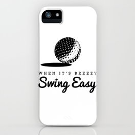 When It's Breezy, Swing Easy, Golf Golfing Golfer Father's Day Gift Dad Grandpa iPhone Case