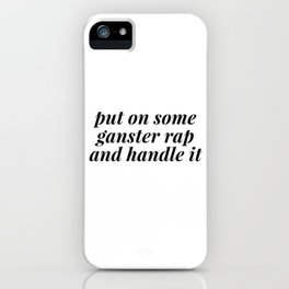 put on some some gangster rap and handle it iPhone Case
