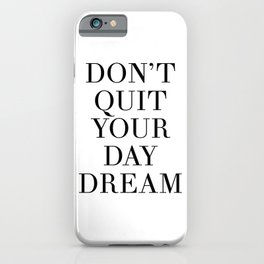 DONT QUIT YOUR DAY DREAM motivational quote iPhone Case