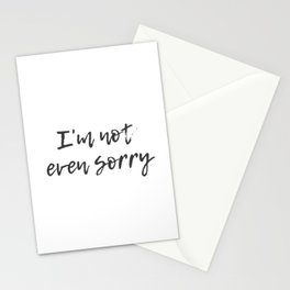Not Even Sorry Stationery Cards