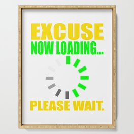 """Excuse Now Loading Please Wait"" tee design for your friends and family!  Serving Tray"