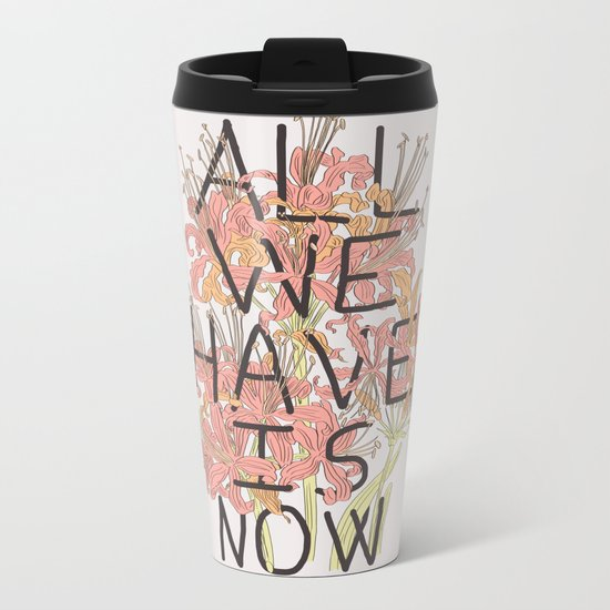 ALL WE HAVE IS NOW Metal Travel Mug