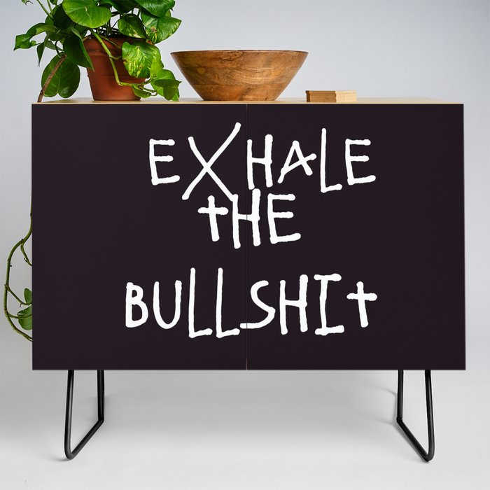 Exhale | Bullshit | Quotes | Aesthetic | Teen | Relax Credenza by  gypsydreams06