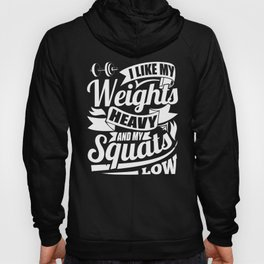 I Like My Weights Heavy & My Squats Low Gym Hoody