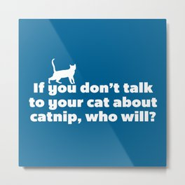 Talk To Your Cat Funny Quote Metal Print