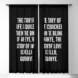 The story of life is quicker then the blink of an eye the story of love is hello goodbye Blackout Curtain