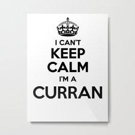 I cant keep calm I am a CURRAN Metal Print