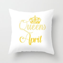 Queens are Born in April Women Girl Birthday Celebration  Throw Pillow
