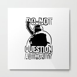 Do not question authority Black Metal Print