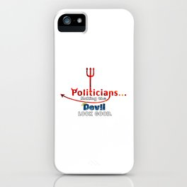Politicians... Making the Devil Look Good. iPhone Case