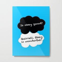 Is Okay Good? Quirrell. Okay Is Wonderful! Metal Print