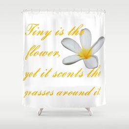 Tiny Is The Flower, Yet It Scents The Grasses Around It Shower Curtain