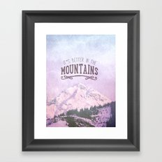 It`s better in the Mountains Framed Art Print
