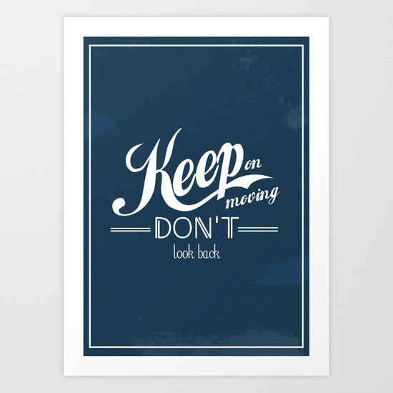 Keep on moving, don't look back Art Print