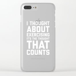 Thought About Exercising Funny Quote Clear iPhone Case