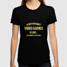 A Day Without Video Games Is Like T-shirt