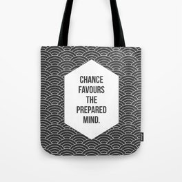 Chance Favours the Prepared Mind Tote Bag
