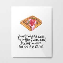 Friends. Waffles. Work. Metal Print