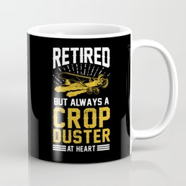 Retired But Always A Crop Duster At Heart AG Pilot Coffee Mug