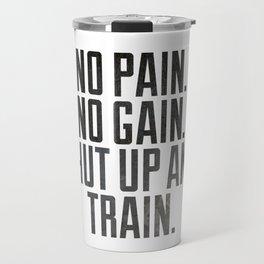 No pain.No gain.Shut up and train. Travel Mug