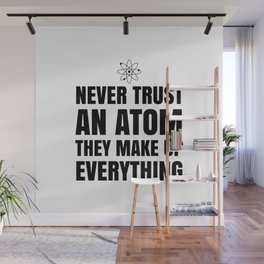 NEVER TRUST AN ATOM THEY MAKE UP EVERYTHING Wall Mural