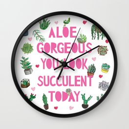 Aloe Gorgeous You Look Succulent Today Wall Clock
