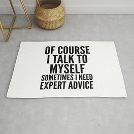 Of Course I Talk To Myself Sometimes I Need Expert Advice Rug