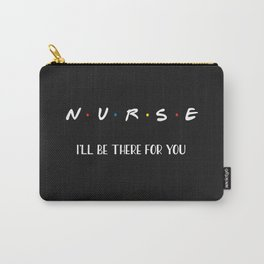 Nurse, I'll Be There For You Carry-All Pouch