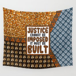 Justice Cannot Be Imposed: It Must Be Built Wall Tapestry
