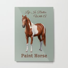 Life Is Better With A Paint Horse Chestnut Pinto Metal Print