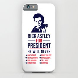 Rick Astley For President iPhone Case