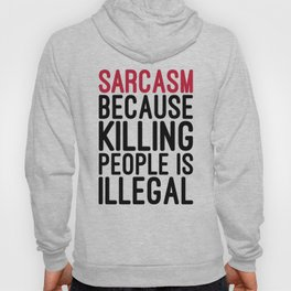 Sarcasm Funny Quote Hoody