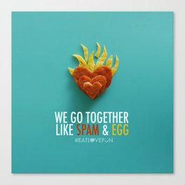 We Go Together Like Spam & Egg Canvas Print