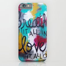 Breathe it all in. Love it all out. Slim Case iPhone 6s