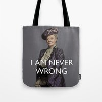 "downton abbey Tote Bags featuring Violet Crawley ""I Am Never Wrong"" Quote from Downton Abbey by TOM / TOM"