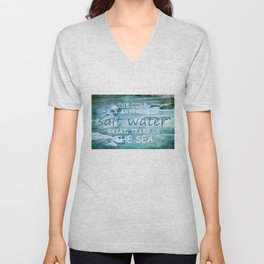 The cure for anything is salt water, sweat, tears, or the sea.    Dinesen, Isak Unisex V-Neck