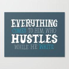 Hustle While You Wait Canvas Print