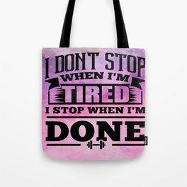 I don't stop when i'm tired i stop when i'm done Inspirational Gym Quote Design Tote Bag