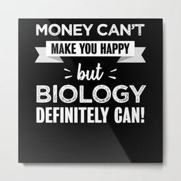 Biology makes you happy gift Metal Print