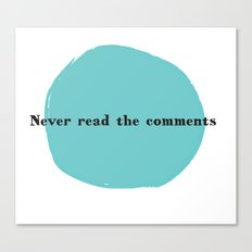 Never Read the Comments Canvas Print