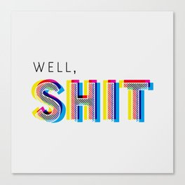 Well, Shit Canvas Print