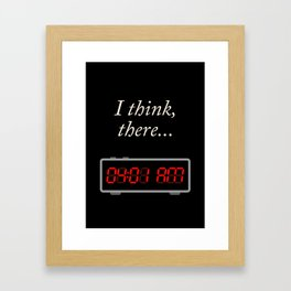 I think, there 04:01 am Framed Art Print